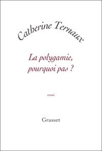 Catherine Ternaux - La polygamie, pourquoi pas ?.
