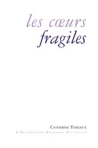 Catherine Ternaux - Les coeurs fragiles.