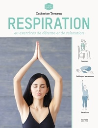 Catherine Ternaux - Respiration - 30 exercices de détente et de relaxation par respiration.