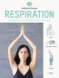 Catherine Ternaux - Respiration - 40 exercices de détente et de relaxation.