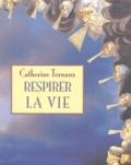 Catherine Ternaux - Respirer la vie.