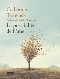 Catherine Ternynck - La possibilité de l'âme.