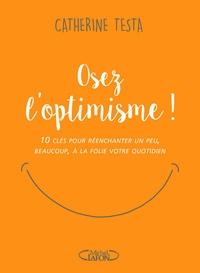 Télécharger pdf livres google en ligne Osez l'optimisme !  - 10 clés pour réenchanter un peu, beaucoup, à la folie votre quotidien ePub CHM PDB 9782749932255 par Catherine Testa