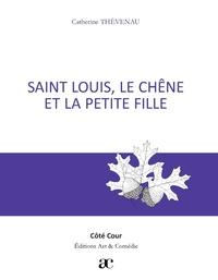 Catherine Thévenau - Saint Louis, le chêne et la petite fille.