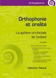 Catherine Thibault - Orthophonie et oralité - La sphère oro-faciale de l'enfant.