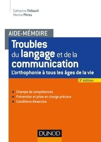 Catherine Thibault et Marine Pitrou - Troubles du langage et de la communication - L'orthophonie à tous les âges de la vie.