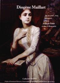 Catherine Thieblin - Diogène Maillart (1840-1926) - Sa vie, son oeuvre, à Paris, en Ile-de-France et dans le Beauvaisis.