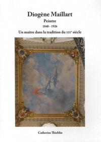Catherine Thieblin - Diogène Maillart, peintre (1840-1926) - Un maître dans la tradition du XIXe siècle.