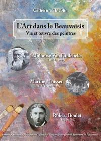 Lart dans le Beauvaisis - Vie et oeuvre des peintres Alphonse Van Hollebeke, Marthe Moisset et Robert Boulet.pdf