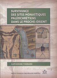 Catherine Thirard - Survivance des sites monastiques paléochrétiens dans le Proche-Orient.