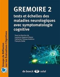 Catherine Thomas-Antérion et Laurence Hugonot-Diener - Grémoire 2 - Tests et échelles des maladies neurologiques avec symptomatologie cognitive.