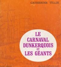 Catherine Tillie - Le carnaval dunkerquois et les géants.