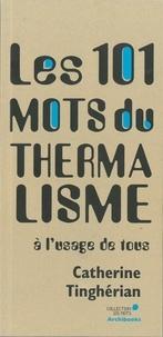 Catherine Tinghérian - Les 101 mots du thermalisme - A l'usage de tous.
