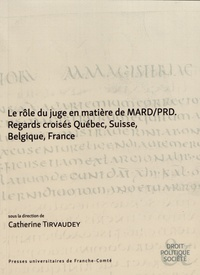 Catherine Tirvaudey - Le rôle du juge en matière de MARD/PRD - Regards croisés Québec, Suisse, France.