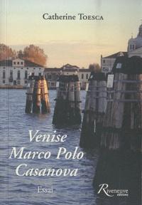 Catherine Toesca - Venise, Marco Polo, Casanova.