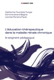 Catherine Tourette-Turgis et Corinne Isnard Bagnis - L'éducation thérapeutique dans la maladie rénale chronique - Le soignant pédagogue. 1 Cédérom
