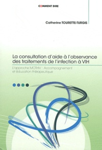 Catherine Tourette-Turgis - La consultation d'aide à l'observance des traitements de l'infection à VIH - L'approche MOTHIV : Accompagnement et éducation thérapeutique.