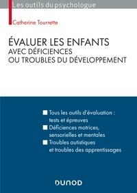 Catherine Tourrette - Évaluer les enfants avec déficiences ou troubles du développement - 2e éd..