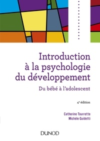Catherine Tourrette et Michèle Guidetti - Introduction à la psychologie du développement - 4e éd - Du bébé à l'adolescent.