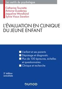 Catherine Tourrette et Antoine Guedeney - L'évaluation en clinique du jeune enfant - 2e éd..