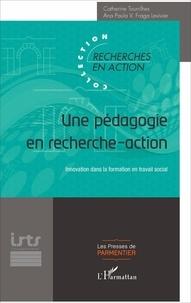 Catherine Tourrilhes et Ana Paula Fraga Levivier - Une pédagogie en recherche-action - Innovation dans la formation en travail social.