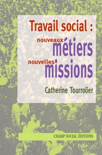 Catherine Tourrolier - Travail social : nouveaux métiers, nouvelles missions.