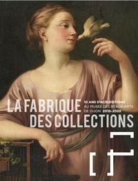 Catherine Tran-Bourdonneau - La fabrique des collections - 10 ans d'acquisitions au musée des Beaux-Arts de Dijon (2010-2020).