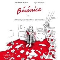 Catherine Trudeau - Bérénice où la fois j'ai presque fait la grève de tout !.