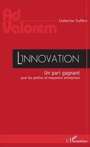 Catherine Truffert - L'innovation - Un pari gagnant pour les petites et moyennes entreprises.