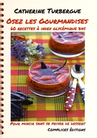 Catherine Turbergue - Osez les gourmandises - 60 recettes à index glycémique bas.
