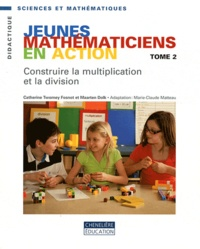 Catherine Twomey Fosnot et Maarten Dolk - Jeunes mathématiciens en action - Tome 2, Construire la multiplication et la division.