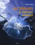 Catherine Vadon - Les méduses ces étranges animaux.