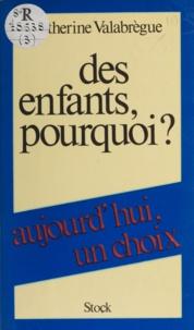 Catherine Valabrègue - Des enfants, pourquoi ? - Aujourd'hui un choix.