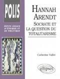 Catherine Vallée - Hannah Arendt - Socrate et la question du totalitarisme.