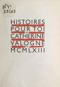 Catherine Valogne - Histoires pour toi.
