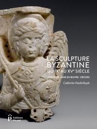 Catherine Vanderheyde - La sculpture byzantine du IXe au XVe siècle - Contexte, mis en oeuvre, décors.