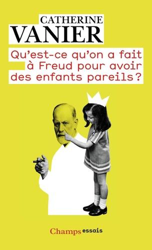 Catherine Vanier - Qu'est-ce qu'on a fait à Freud pour avoir des enfants pareils ?.