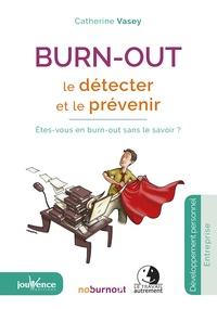 Catherine Vasey - Burn-out : Le détecter et le prévenir - Etes-vous en burn-out sans le savoir ?.