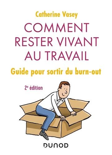 Comment rester vivant au travail - 2e éd.. Guide pour sortir du burn out