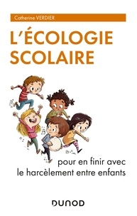 Catherine Verdier - L'écologie scolaire - Pour en finir avec le harcèlement entre enfants.
