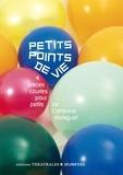 Catherine Verlaguet - Petits points de vie - 4 pièces courtes pour petits.
