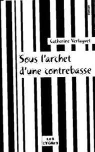 Catherine Verlaguet - Sous l'archet d'une contrebasse.