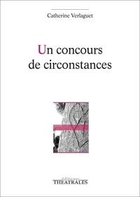 Catherine Verlaguet - Un concours de circonstances.
