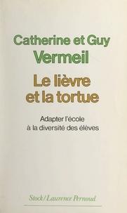 Catherine Vermeil et Guy Vermeil - Le lièvre et la tortue - Adapter l'école à la diversité des élèves.