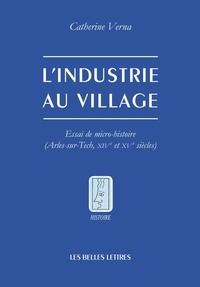 Catherine Verna - L'industrie au village - Essai de micro-histoire (Arles-sur-Tech, XIVe et XVe siècles).