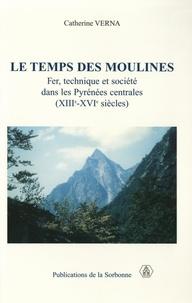 Catherine Verna - Le temps des moulines - Fer, technique et société dans les Pyrénées centrales (XIIIe-XVIe siècles).