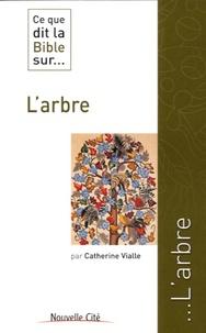 Catherine Vialle - Ce que dit la bible sur... L'arbre.