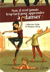 Catherine Vialle - Non, il n'est jamais trop tard pour apprendre à danser !.
