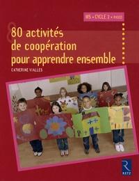 Catherine Vialles - 80 Activités de coopération pour apprendre ensemble - Moyenne Section et Cycle 2.