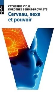 Catherine Vidal et Dorothée Benoit-Browaeys - Cerveau, sexe et pouvoir.